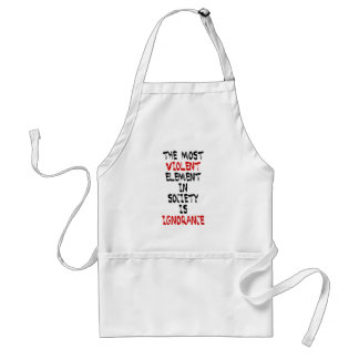 The most violent element in society is ignorance standard apron