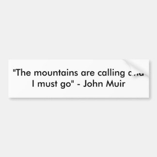 """The mountains are calling and I must go"" - Joh... Bumper Sticker"