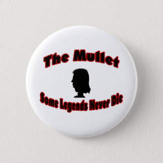 The Mullet-Some Legends Never Die 6 Cm Round Badge