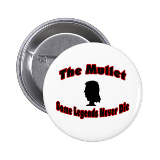 The Mullet-Some Legends Never Die Pinback Buttons