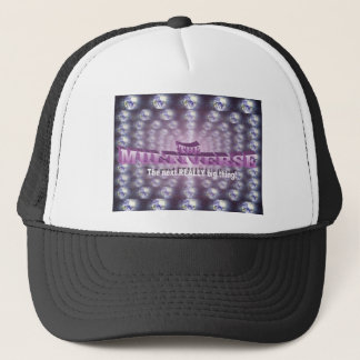 """""""The Multiverse - the next REALLY big thing"""" Trucker Hat"""