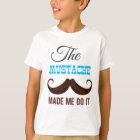 The mustache make me do it T-Shirt