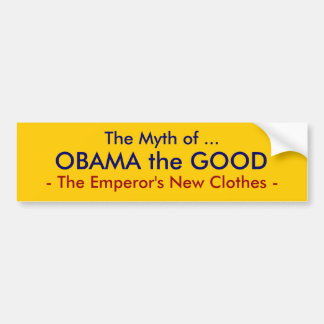 The Myth of ..., OBAMA the GOOD, - The Emperor'... Bumper Sticker