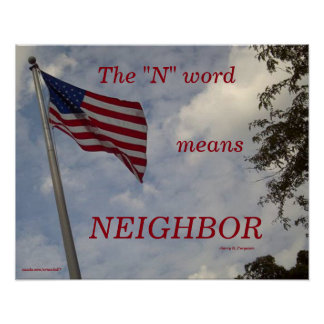 "THE ""N"" WORD MEANS NEIGHBOR POSTER"