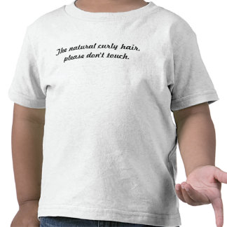 The natural curly hair please don t touch tshirt