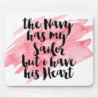 The Navy Has My Sailor But I Have His Heart Mouse Pad