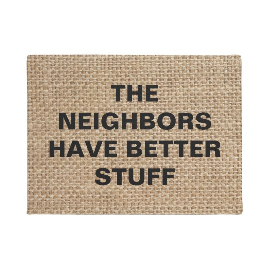 The Neighbours Have Better Stuff - Funny Burlap Doormat