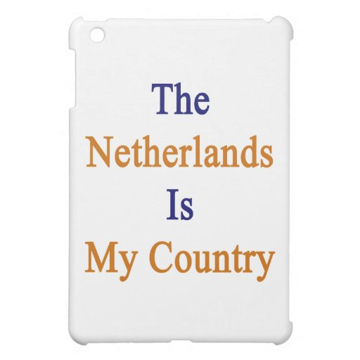 The Netherlands Is My Country iPad Mini Covers
