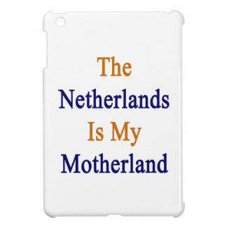 The Netherlands Is My Motherland iPad Mini Cover