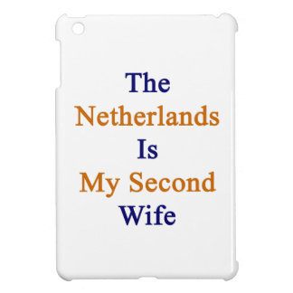 The Netherlands Is My Second Wife iPad Mini Case