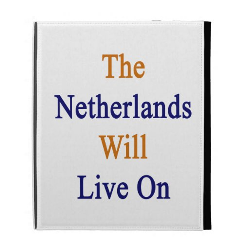 The Netherlands Will Live On iPad Folio Covers