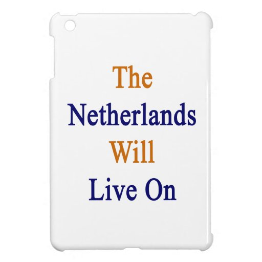 The Netherlands Will Live On iPad Mini Case
