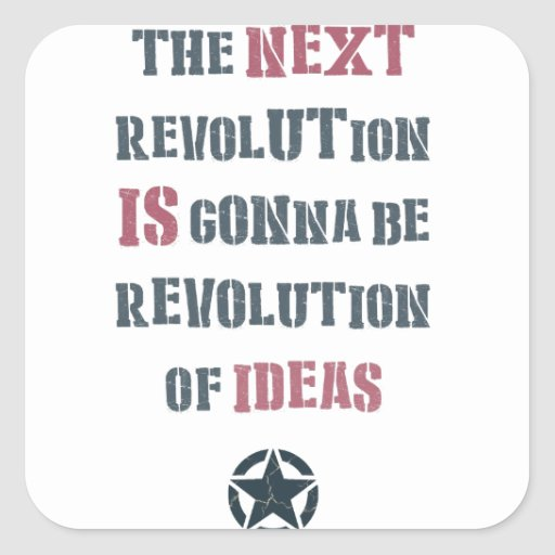 The next revolution's gonna be revolution of ideas square stickers