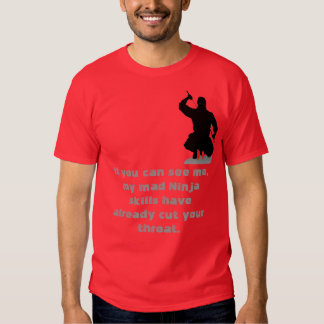 The Ninja is the last thing you will ever see Tshirts