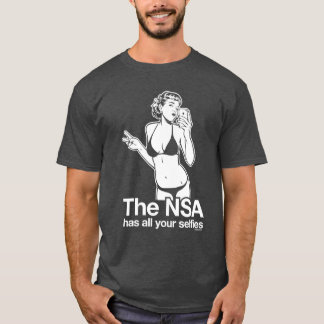 The NSA Has Your Selfies T-Shirt