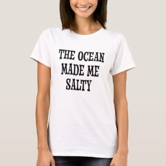 The ocean made me salty funny women's shirt