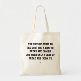 The odds of going to the shop budget tote bag
