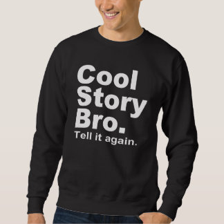 The Official Cool Story Bro. Tell it again.10 Sweatshirt