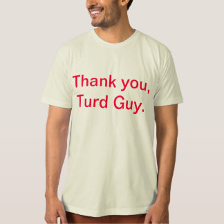 """The Official """"Thank you, Turd Guy"""" T Tshirts"""