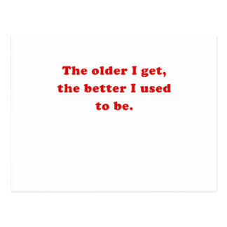 The Older I Get the Better I Used to Be Postcard