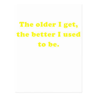 The Older I Get the Better I Used to Be Post Card