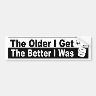 the older I get the better I was funny car sticker Bumper Sticker