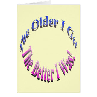 The Older I Get, The Better I Was! Greeting Card