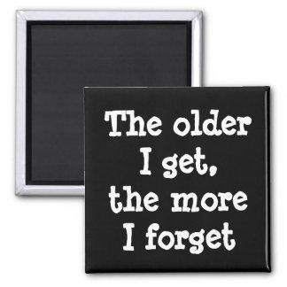 The older I get the more I forget funny magnet