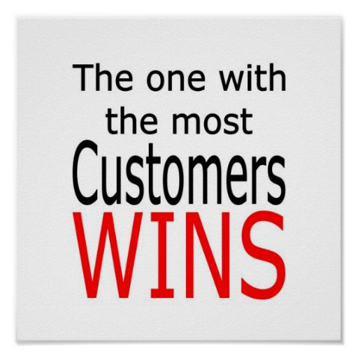 The one with the most customers wins poster