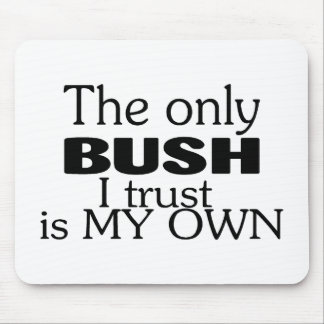 The Only Bush I Trust Is My Own Mouse Mat