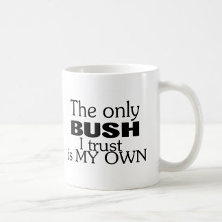 The Only Bush I Trust Is My Own Coffee Mugs