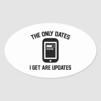 The Only Dates I Get Are Updates Oval Sticker