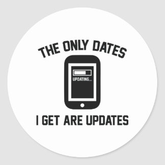 The Only Dates I Get Are Updates Round Sticker