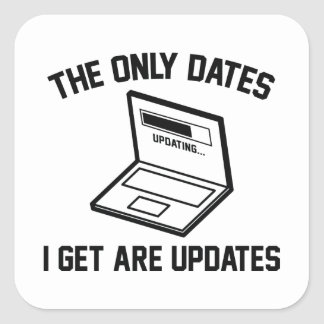 The Only Dates I Get Are Updates Square Sticker