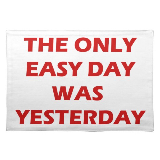The Only Easy Day was Yesterday inspirational Placemats