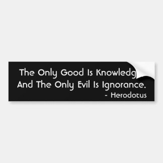 The Only Good Is Knowledge... Bumper Sticker