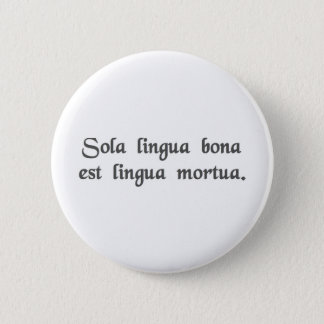 The only good language is a dead language. 6 cm round badge