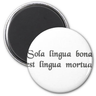 The only good language is a dead language. 6 cm round magnet