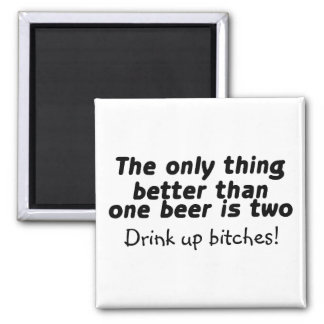 The Only Thing Better Than One Beer Is Two Square Magnet