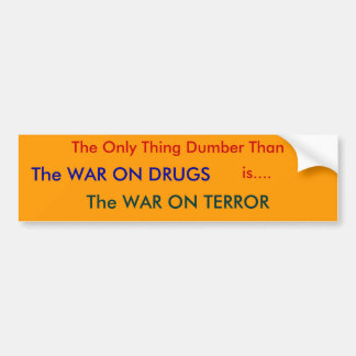 The Only Thing Dumber Than , is...., The WAR ON... Bumper Sticker