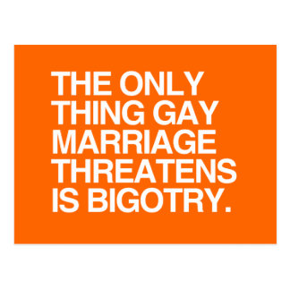 THE ONLY THING GAY MARRIAGE THREATENS IS BIGOTRY POSTCARD