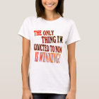 The Only Thing I'm Addicted To Is WINNING! T-Shirt