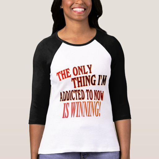 The Only Thing I'm Addicted To Is WINNING! Tee Shirt
