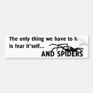 The only thing we have to fear is fear it'self and bumper sticker