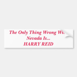 The Only Thing Wrong With Nevada Is HARRY REID Bumper Sticker
