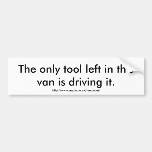 The only tool... bumper sticker