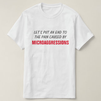 """… THE PAIN CAUSED BY MICROAGGRESSIONS"" T-Shirt"
