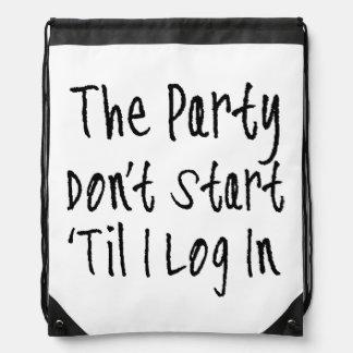 The Party Don't Start 'Til I Log In Drawstring Backpacks