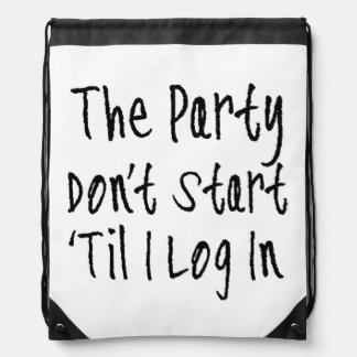 The Party Don't Start 'Til I Log In Drawstring Backpacks