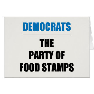 The Party of Food Stamps Greeting Card
